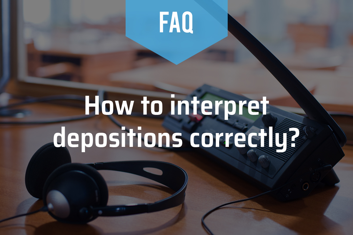 How to Interpret Depositions Correctly?