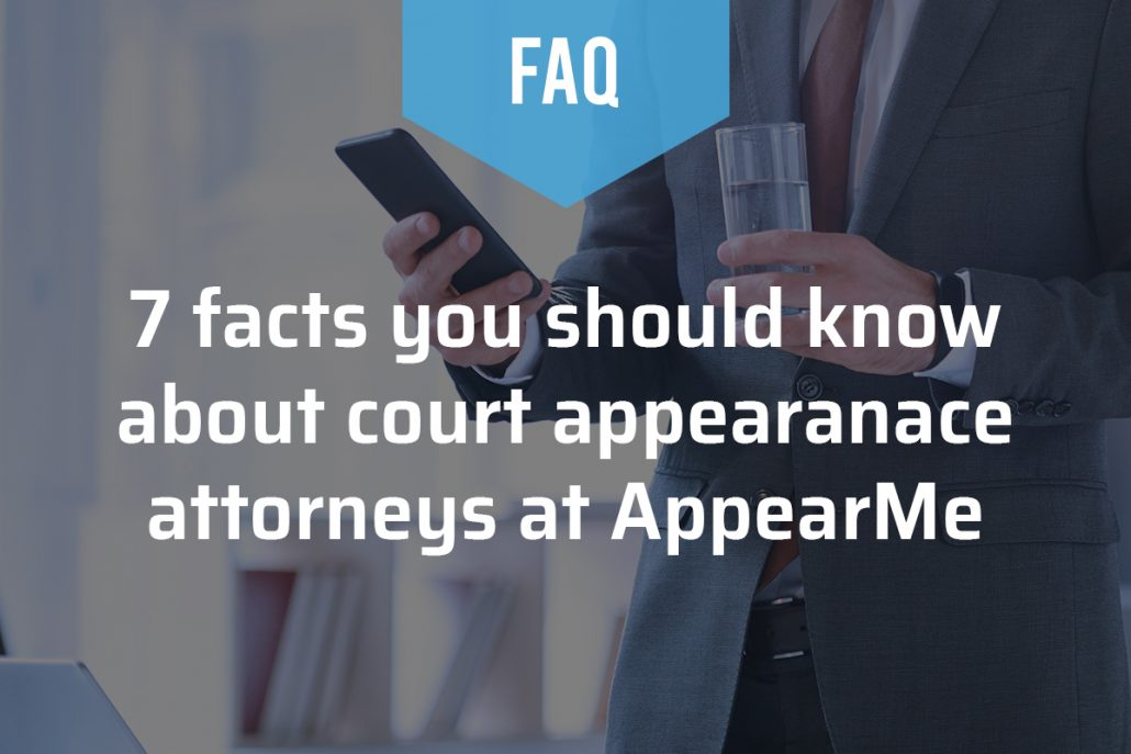 7 Facts You Should Know About Court Appearance Attorneys at AppearMe