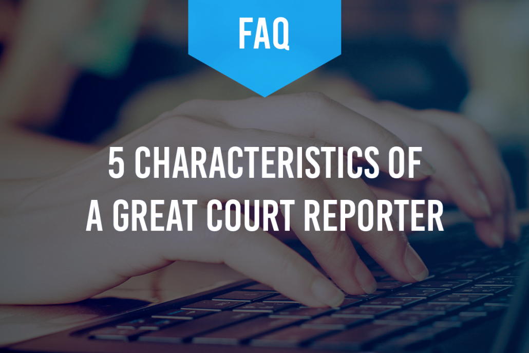 5 Characteristics of a Great Court Reporter