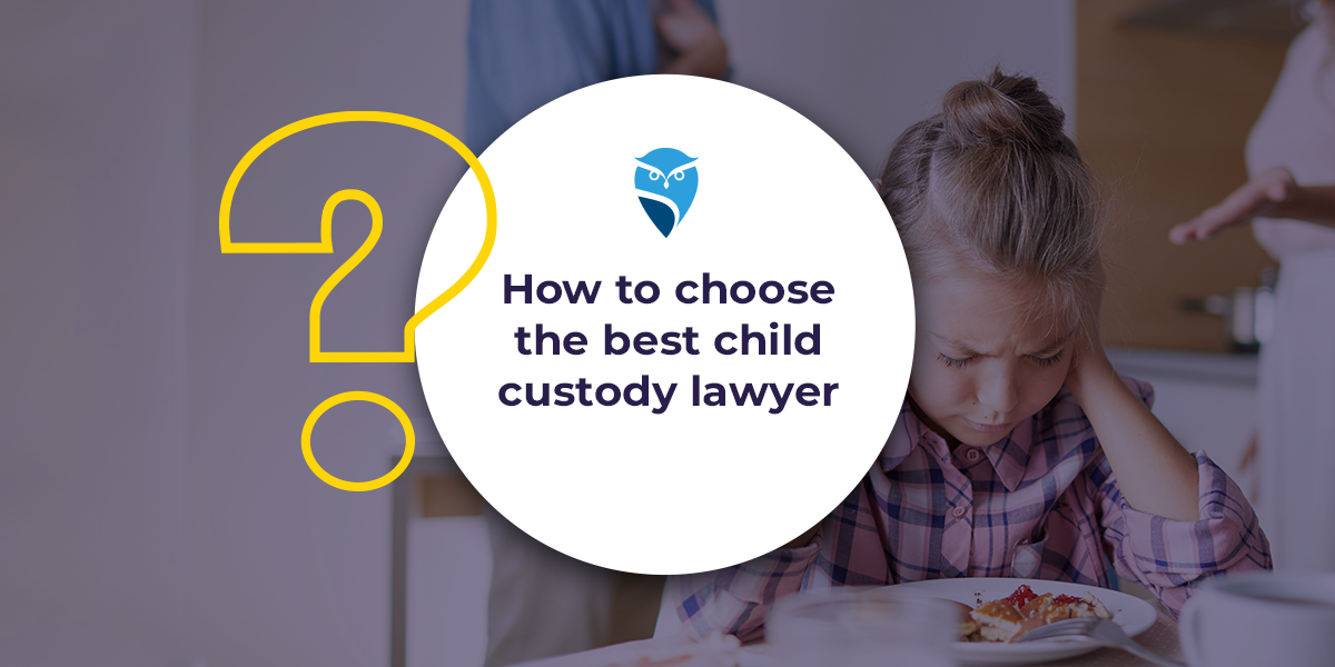 How to Choose the Best Child Custody Lawyer