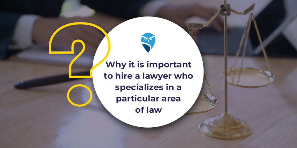 Why it is Important to Hire a Lawyer Who Specializes in a Particular Area of Law