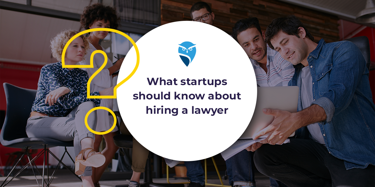 What Startups Should Know About Hiring a Lawyer