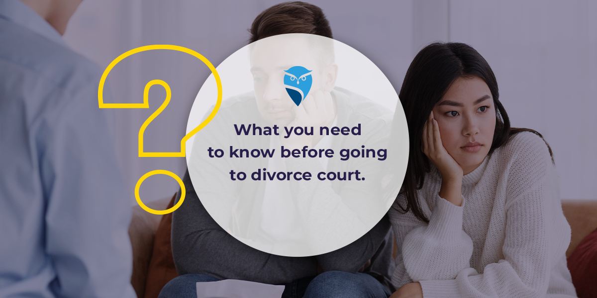 What You Need to Know Before Going to Divorce Court