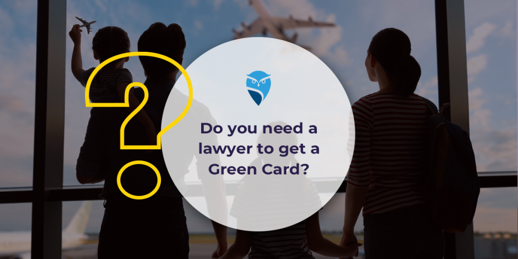 Do You Need a Lawyer to Get a Green Card?