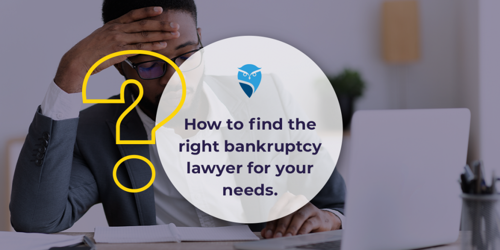How to Find the Right Bankruptcy Lawyer for Your Needs