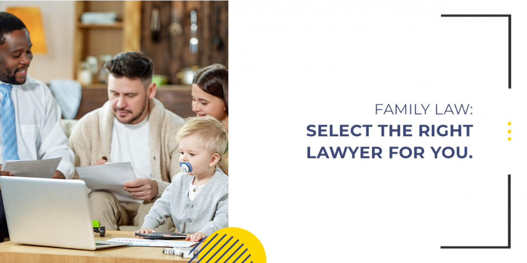 Family Law: Select the Right Lawyer for You