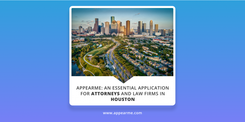 AppearMe: an Essential Application for Attorneys and Law Firms in Houston